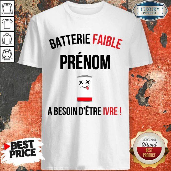 Fantastic Batterie Faible Prenom A Besoin D'Etre Ivre Shirt
