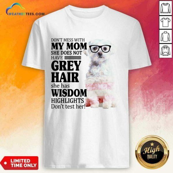 Good Maltese My Mom Grey Hair Wisdom Highlights American Flag Shirt