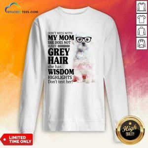 Good Maltese My Mom Grey Hair Wisdom Highlights American Flag Sweatshirt