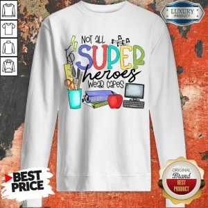 Good Not All Superheroes Wear Capes Sweatshirt