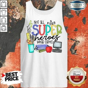 Good Not All Superheroes Wear Capes Tank Top