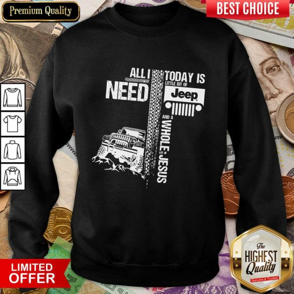 Happy All I Need Today Is Jeep And A Whole Jesus Easter Sweashirt