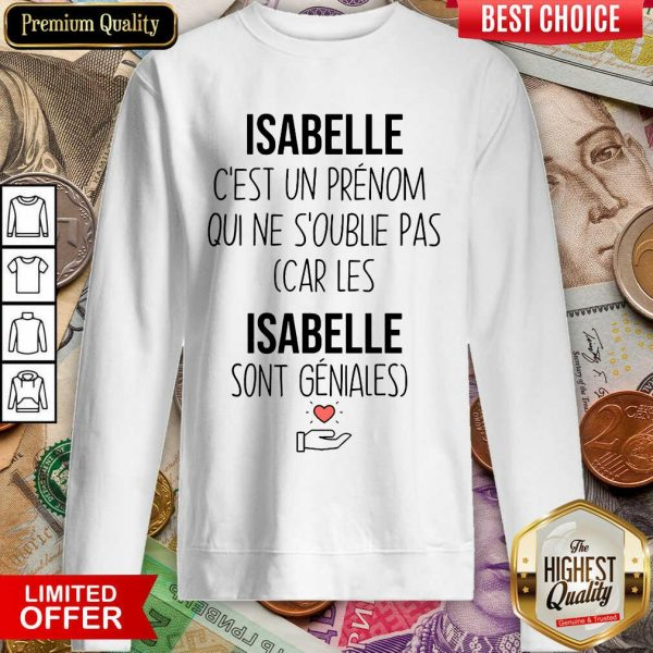 Happy Isabelle C'Est Un Prenom Qui Ne S'Oublie Pas Sweashirt