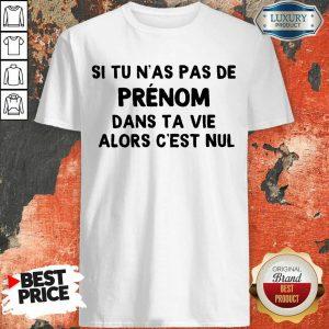 Happy Si Tu N'As Pas De Prenom Dans Ta Vie Alors C'Est Nul Shirt