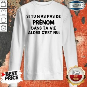 Happy Si Tu N'As Pas De Prenom Dans Ta Vie Alors C'Est Nul Sweashirt
