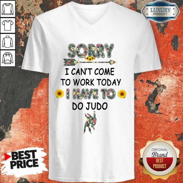 Happy Sorry I Can't I Come To Work Today I Have To Do Judo V-neck