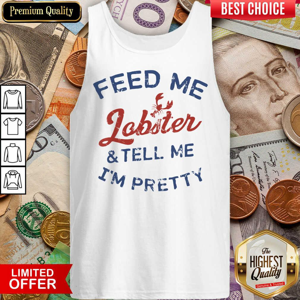 Perfect Feed Me Lobster And My Tell Me I'm Pretty Tank Top