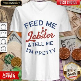 Perfect Feed Me Lobster And My Tell Me I'm Pretty V-neck