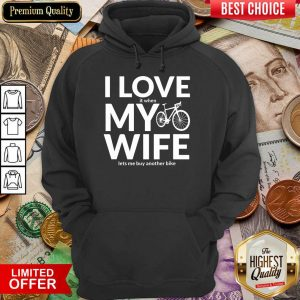 Perfect I Love My Wife Lets Me Buy Another Bike Hoodie