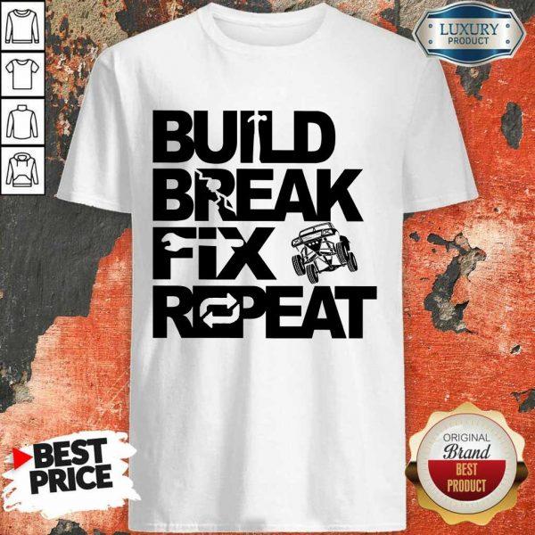 Perfect Trophy Truck Build Break Fix Repeat Shirt