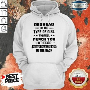 Excellent Redhead Type Of Girl Punch You In The Face Rather Than Stab You In The Back Hoodie