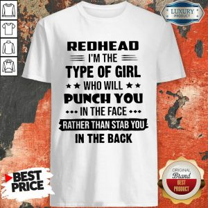 Excellent Redhead Type Of Girl Punch You In The Face Rather Than Stab You In The Back Shirt