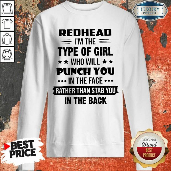 Excellent Redhead Type Of Girl Punch You In The Face Rather Than Stab You In The Back Sweashirt