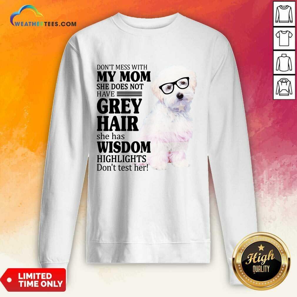 Pretty Maltipoo My Mom Grey Hair Wisdom Highlights American Flag Sweatshirt