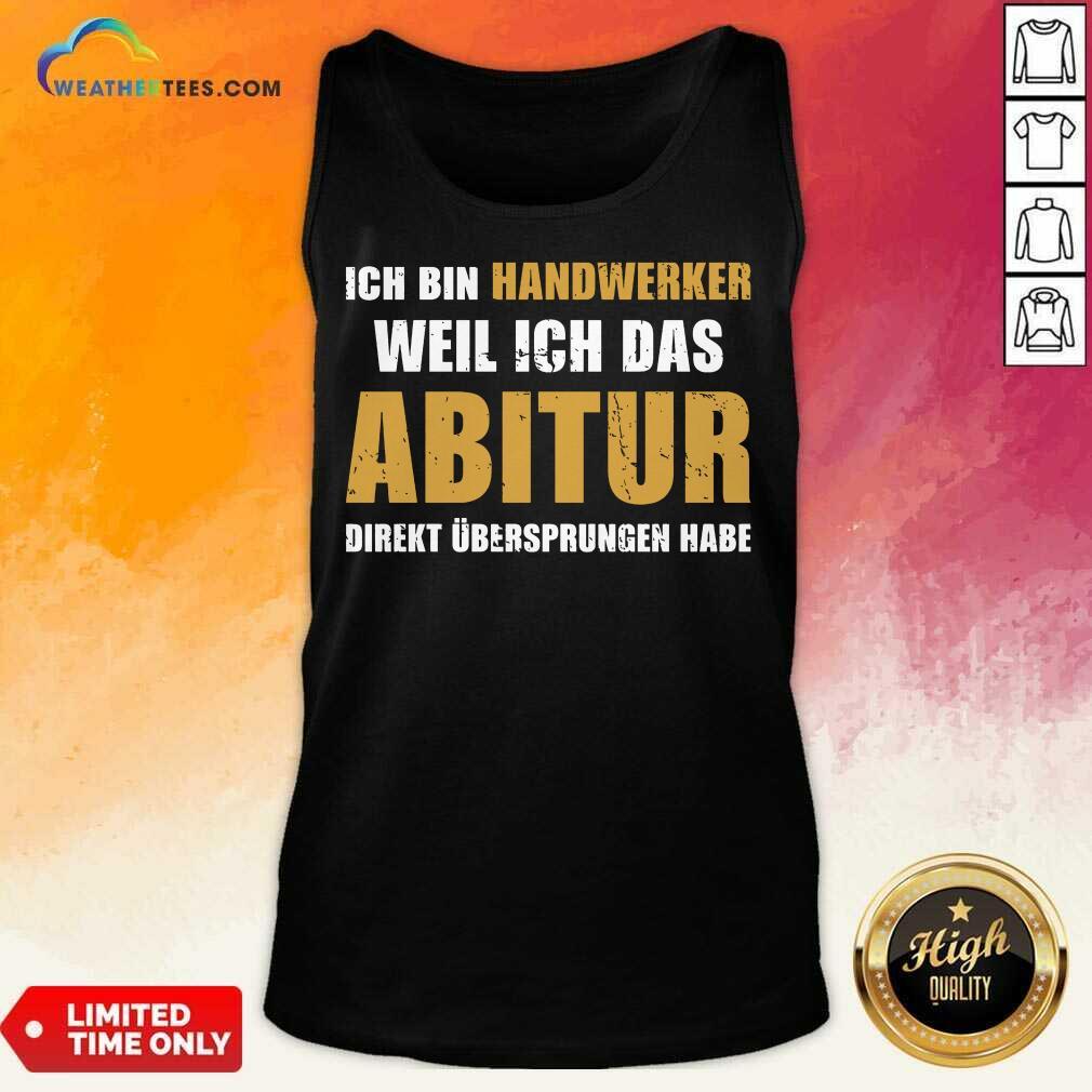Top Ich Bin Handwerker Weil Ich Das Abitur Direkt Übersprungen Habe Tank Top