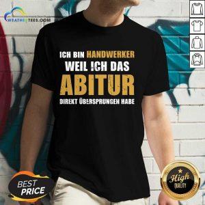 Top Ich Bin Handwerker Weil Ich Das Abitur Direkt Übersprungen Habe V-neck