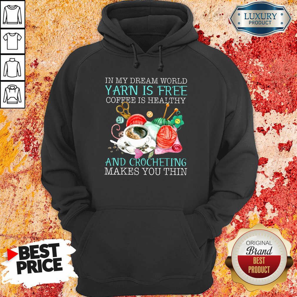 Coffee Is Healthy Yarn Is Free And Crocheting Hoodie