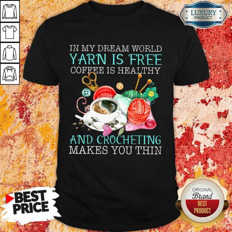 Coffee Is Healthy Yarn Is Free And Crocheting Shirt