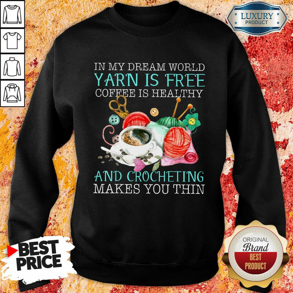 Coffee Is Healthy Yarn Is Free And Crocheting Sweatshirt
