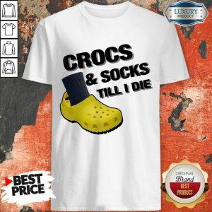 Crocs And Socks Till I Die Shirt