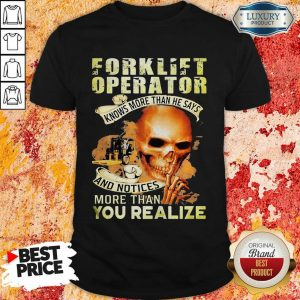 Forklift Operator More Than You Realize Shirt