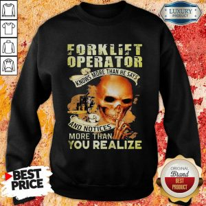 Forklift Operator More Than You Realize Sweatshirt