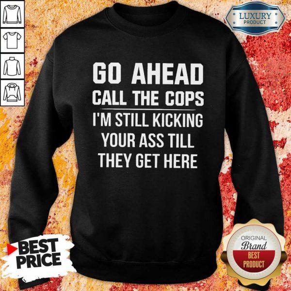 Go Ahead Call The Cops Sweatshirt