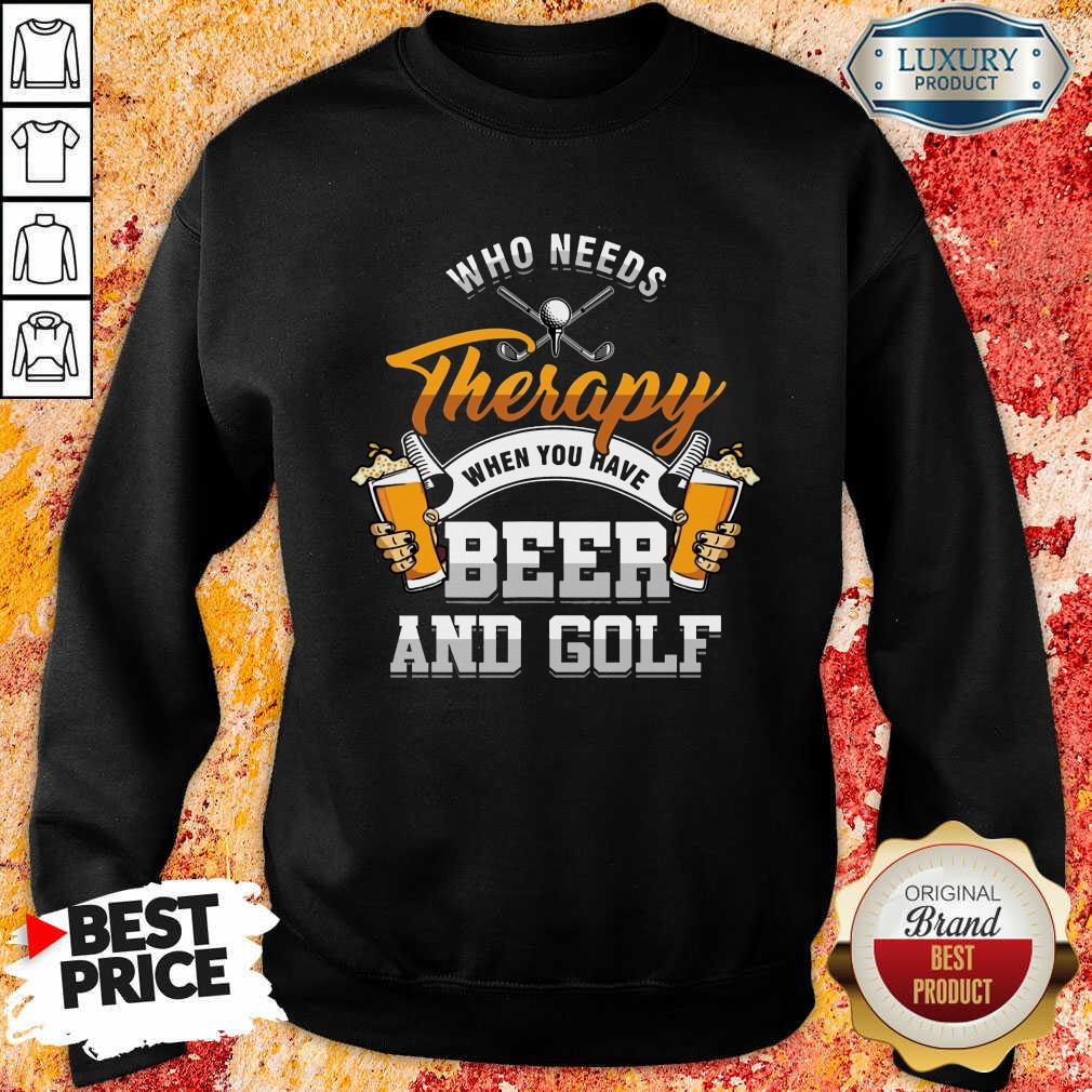 Golf Who Needs Therapy Beer And Golf Sweatshirt