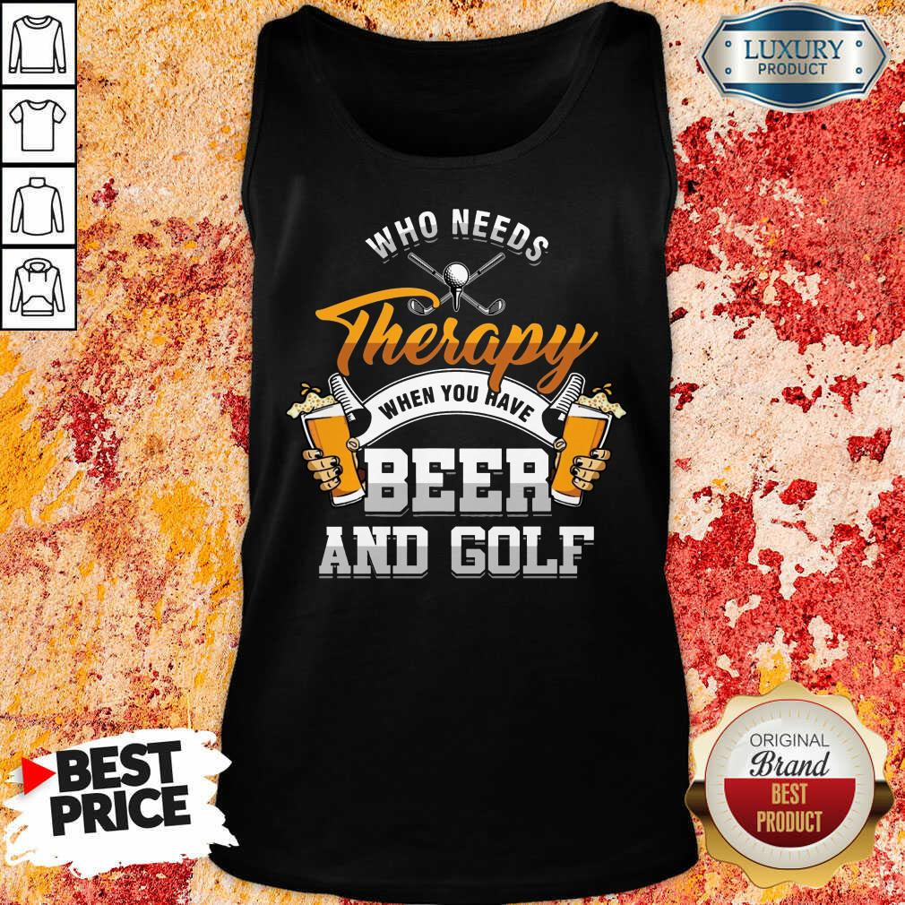 Golf Who Needs Therapy Beer And Golf Tank Top