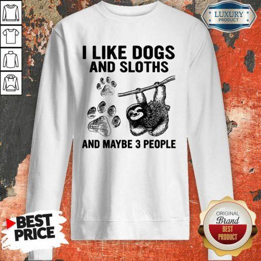 I Like Dogs And Sloths Sweatshirt