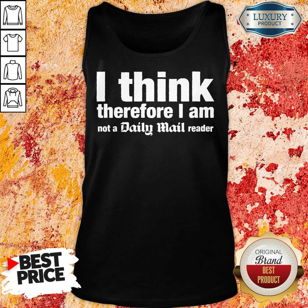 I Think Therefore I Am Not A Daily Mail Reader Tank Top