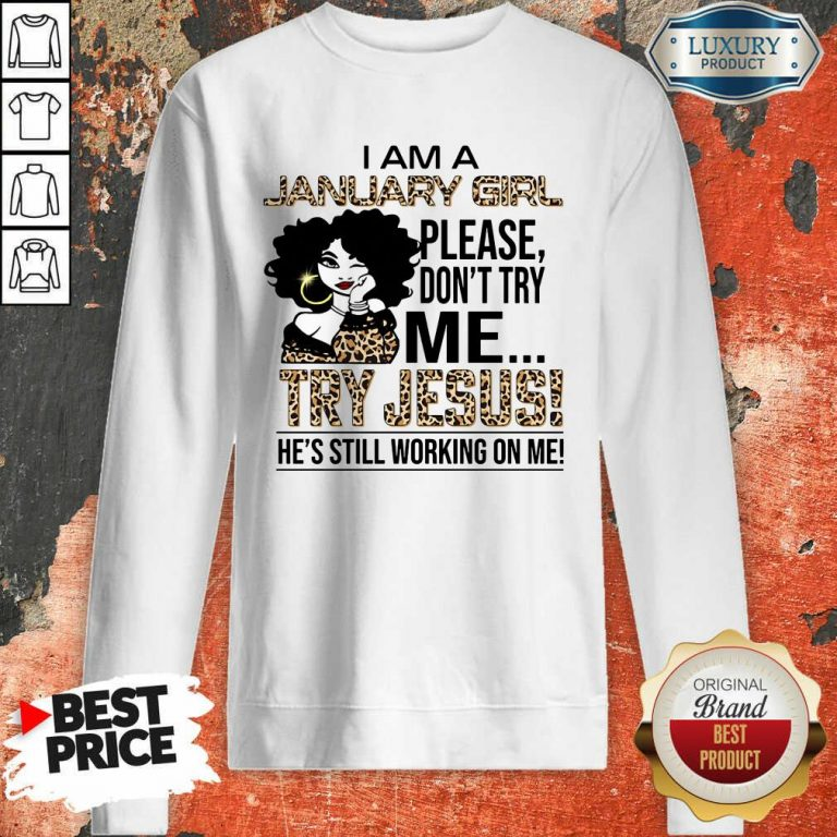I'm A January Girl Try Jesus Sweatshirt