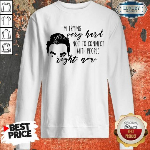 Im Trying Very Hard With People Right Now Sweatshirt