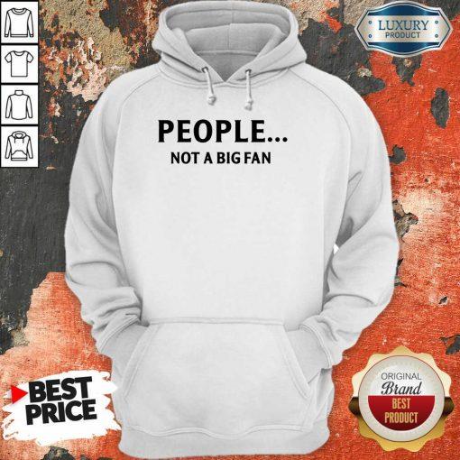 People Not A Big Fan Hoodie