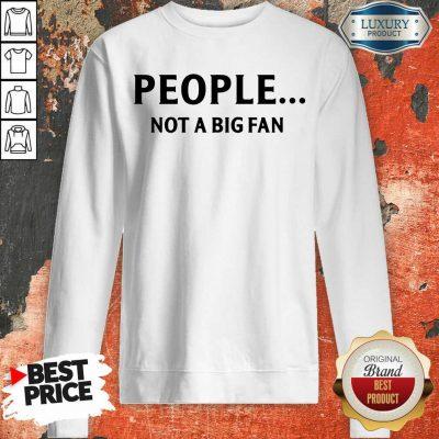 People Not A Big Fan Sweatshirt