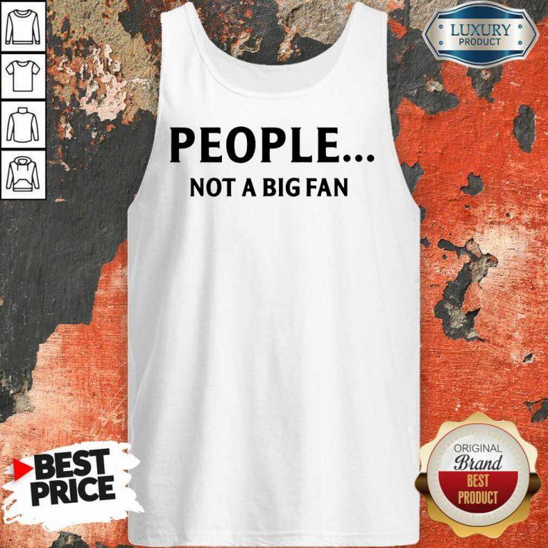 People Not A Big Fan Tank Top
