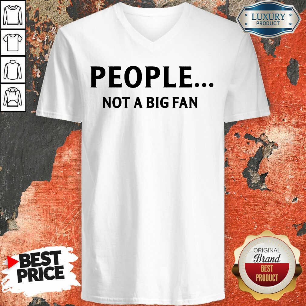 People Not A Big Fan  V-neck