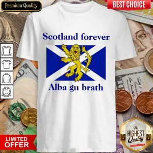 Scotland Forever Alba Gu Brath Shirt