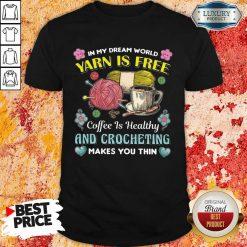 Yarn Is Free Coffee Is Healthy And Crocheting Shirt