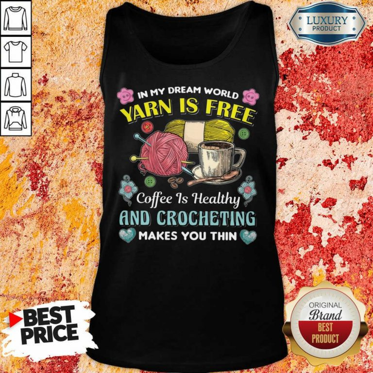 Yarn Is Free Coffee Is Healthy And Crocheting Tank Top